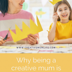 The importance of being a creative mum for you and your children